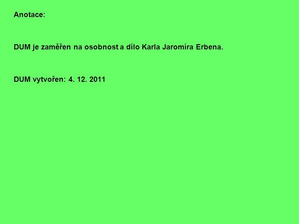 Anotace: DUM je zaměřen na osobnost a dílo Karla Jaromíra Erbena. DUM vytvořen: 4. 12. 2011