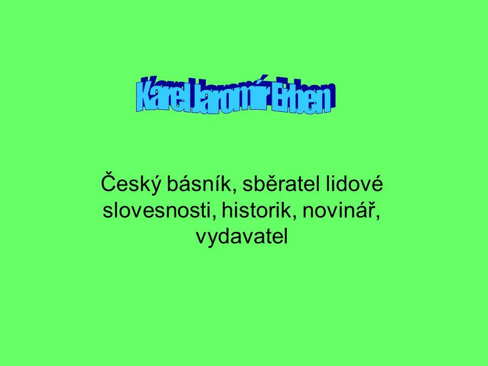 Český básník, sběratel lidové slovesnosti, historik, novinář, vydavatel