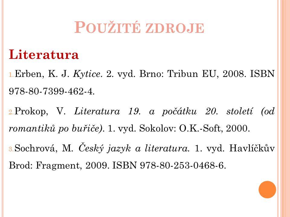 P OUŽITÉ ZDROJE Literatura 1. Erben, K. J. Kytice.