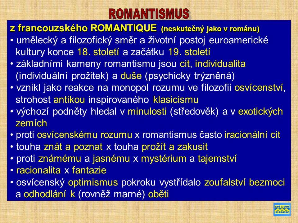 z francouzského ROMANTIQUE (neskutečný jako v románu) umělecký a filozofický směr a životní postoj euroamerické kultury konce 18.
