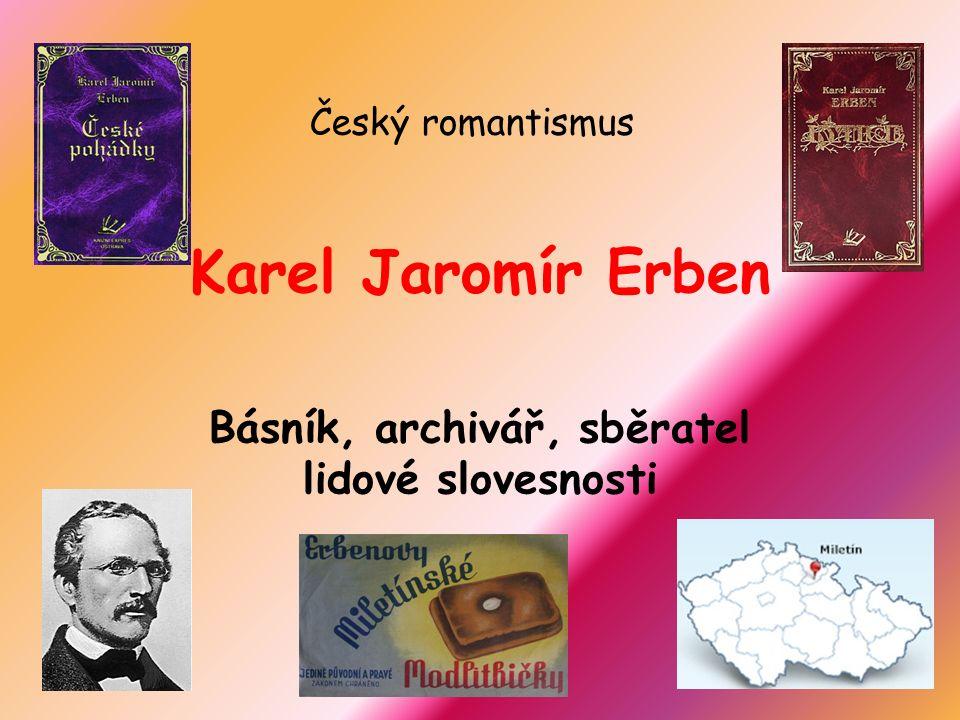 Český romantismus Karel Jaromír Erben Básník, archivář, sběratel lidové slovesnosti