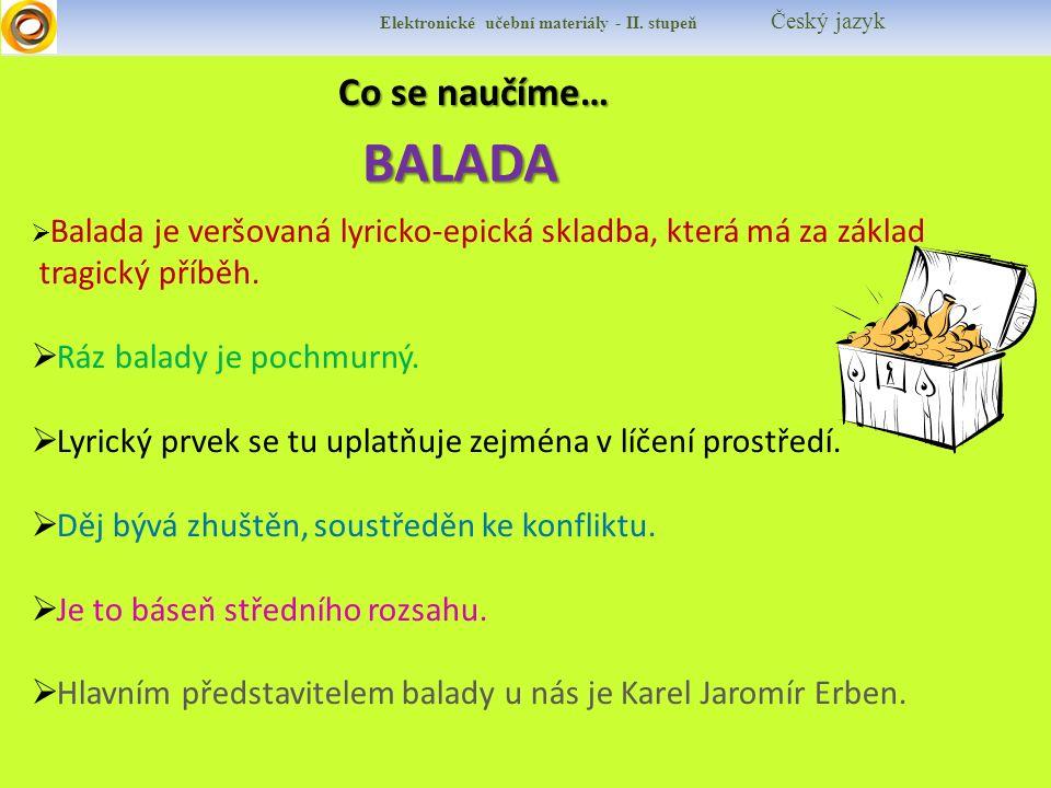 Co se naučíme… Co se naučíme… Elektronické učební materiály - II. stupeň Český jazykBALADA  Balada je veršovaná lyricko-epická skladba, která má za z