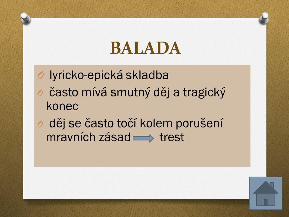 BALADA O lyricko-epická skladba O často mívá smutný děj a tragický konec O děj se často točí kolem porušení mravních zásad trest