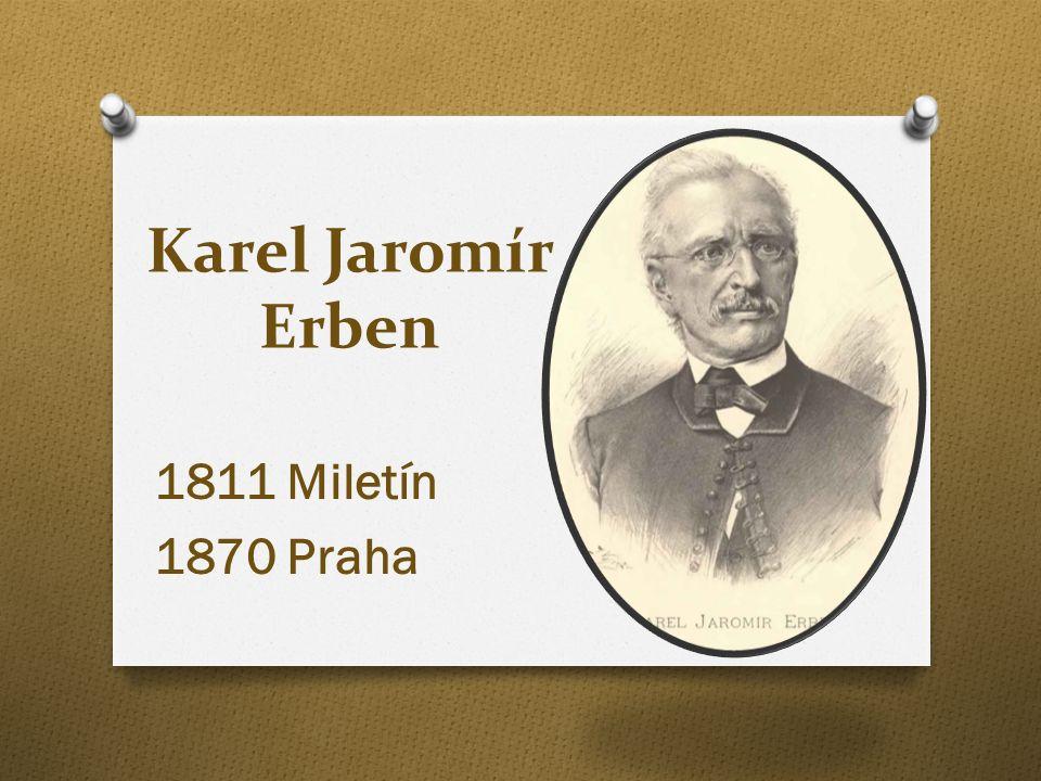 Karel Jaromír Erben 1811 Miletín 1870 Praha