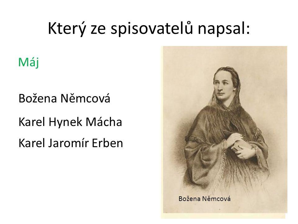 Máj Který ze spisovatelů napsal: Božena Němcová Karel Hynek Mácha Karel Jaromír Erben