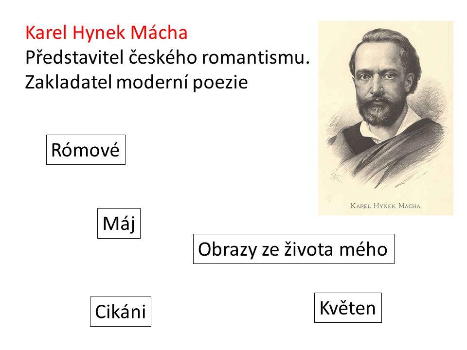 Karel Hynek Mácha Představitel českého romantismu.