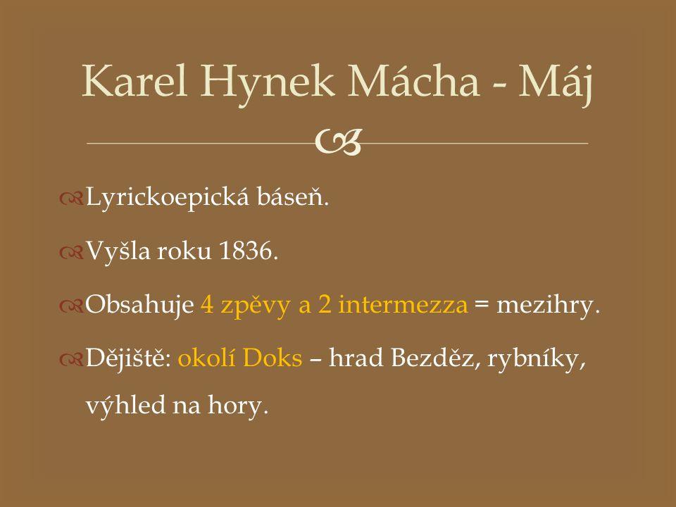   Lyrickoepická báseň.  Vyšla roku 1836.  Obsahuje 4 zpěvy a 2 intermezza = mezihry.  Dějiště: okolí Doks – hrad Bezděz, rybníky, výhled na hory.