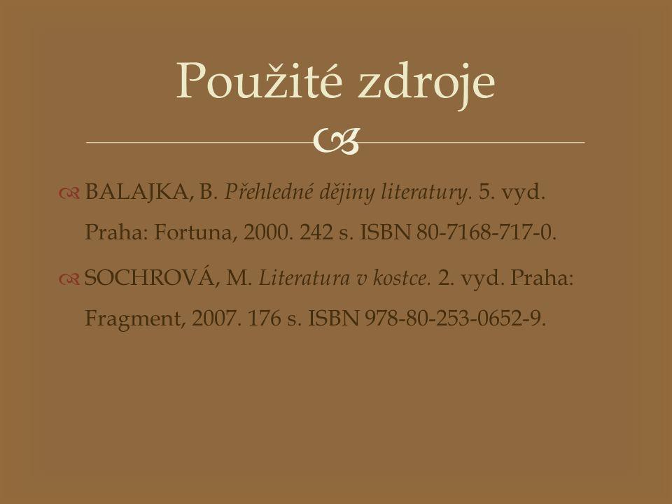   BALAJKA, B. Přehledné dějiny literatury. 5. vyd. Praha: Fortuna, 2000. 242 s. ISBN 80-7168-717-0.  SOCHROVÁ, M. Literatura v kostce. 2. vyd. Prah