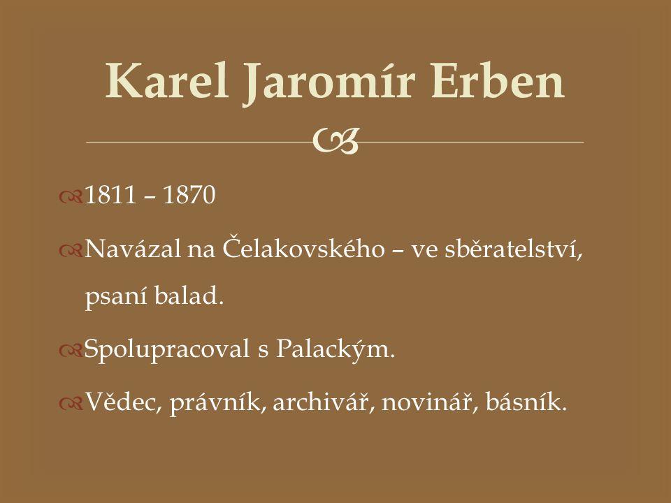   1811 – 1870  Navázal na Čelakovského – ve sběratelství, psaní balad.