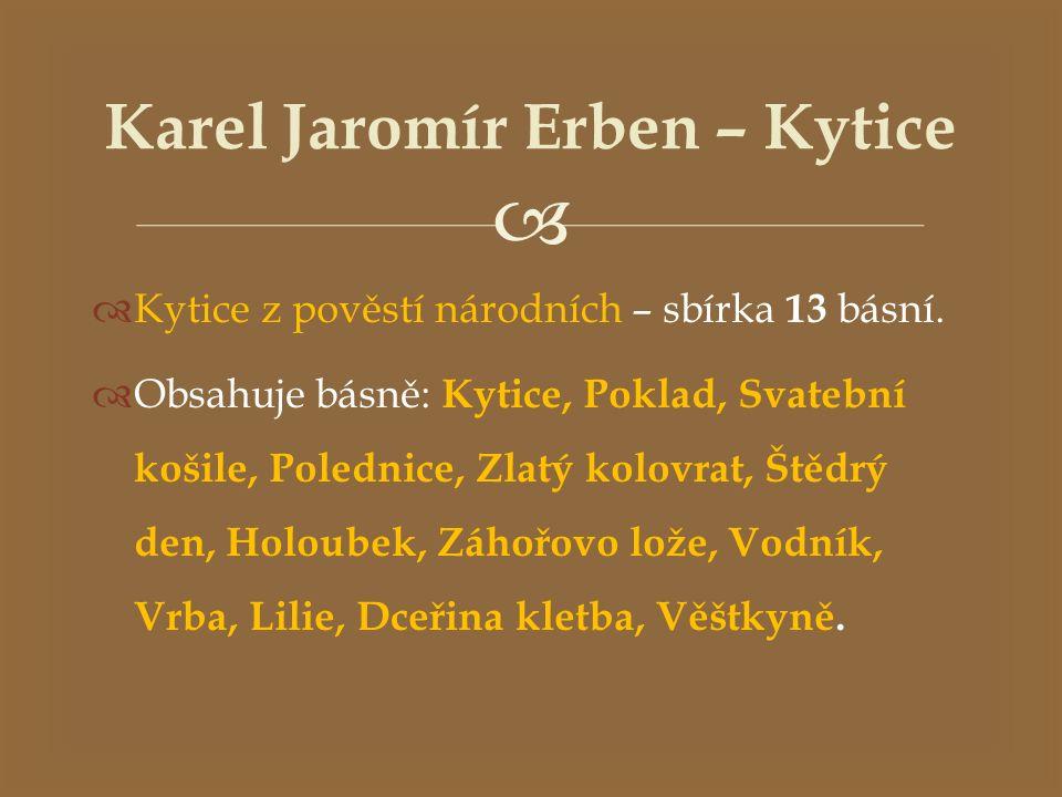   Básně vycházely nejprve časopisecky. Vycházel z českých bájí.