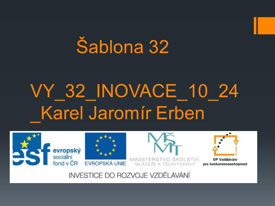 Šablona 32 VY_32_INOVACE_10_24 _Karel Jaromír Erben
