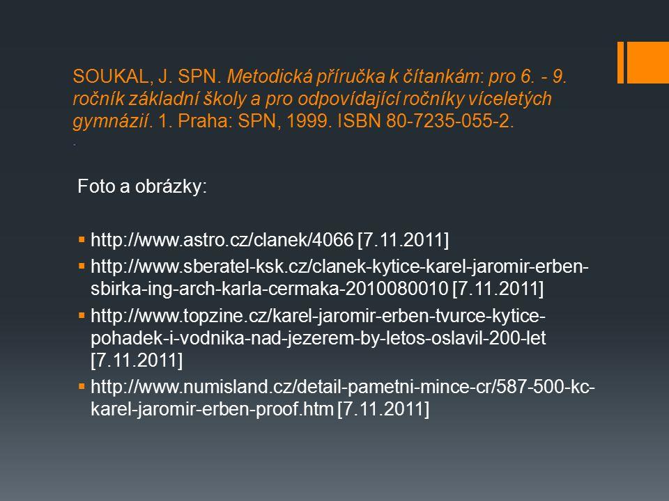 SOUKAL, J. SPN. Metodická příručka k čítankám: pro 6. - 9. ročník základní školy a pro odpovídající ročníky víceletých gymnázií. 1. Praha: SPN, 1999.