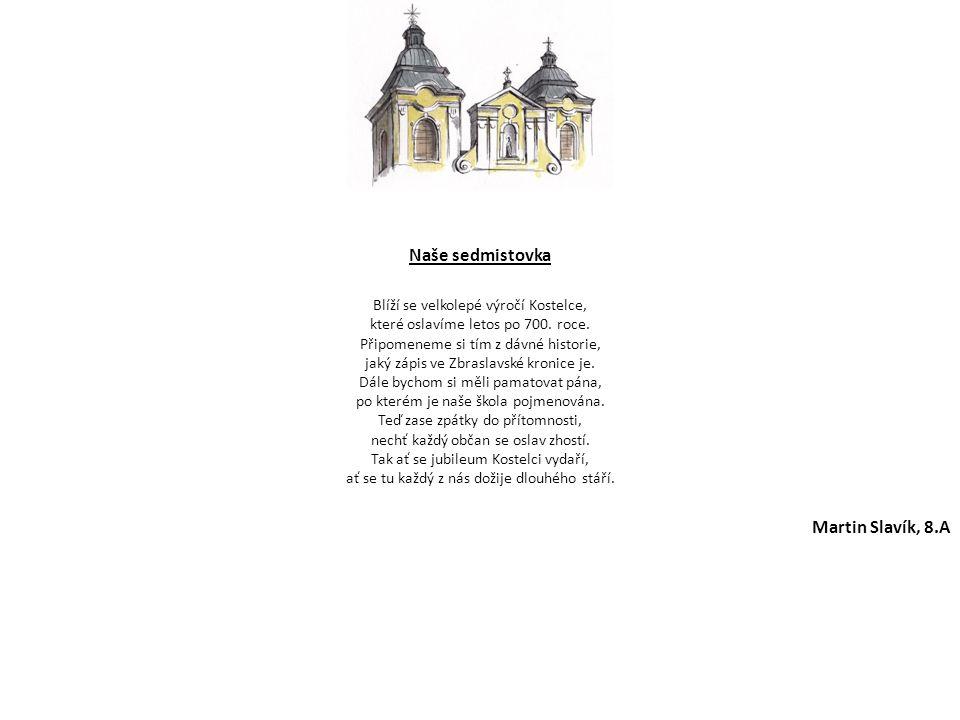 Naše sedmistovka Blíží se velkolepé výročí Kostelce, které oslavíme letos po 700. roce. Připomeneme si tím z dávné historie, jaký zápis ve Zbraslavské