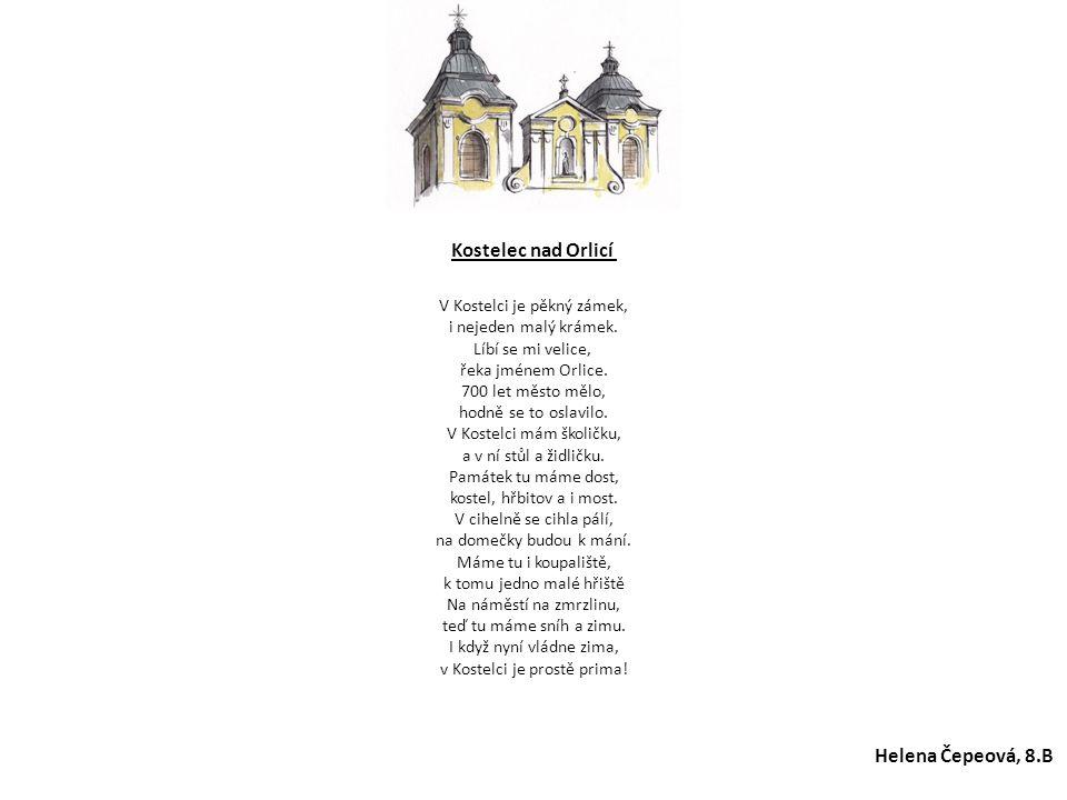 Kostelec nad Orlicí V Kostelci je pěkný zámek, i nejeden malý krámek. Líbí se mi velice, řeka jménem Orlice. 700 let město mělo, hodně se to oslavilo.