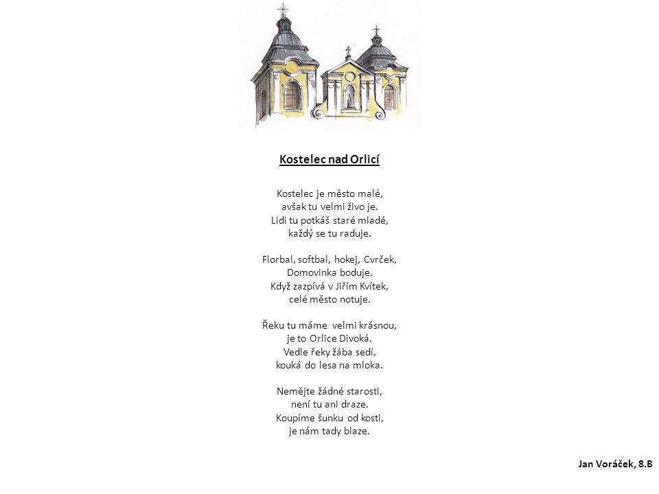 Kostelec nad Orlicí Kostelec je město malé, avšak tu velmi živo je. Lidi tu potkáš staré mladé, každý se tu raduje. Florbal, softbal, hokej, Cvrček, D