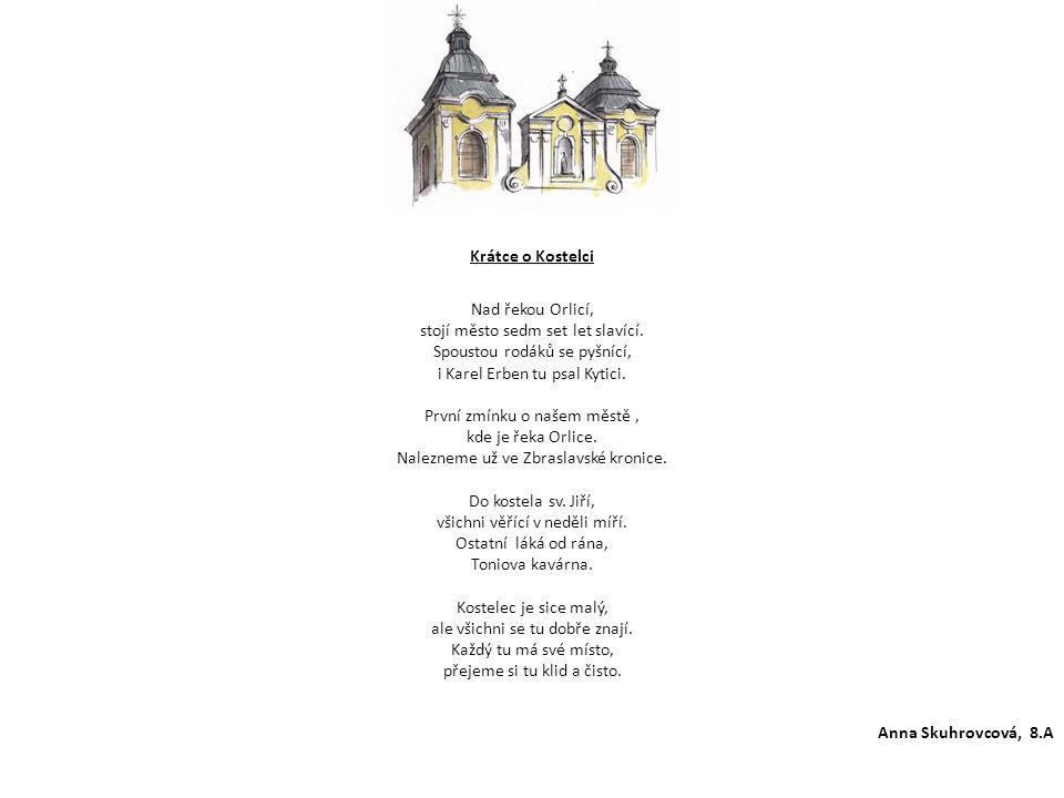Krátce o Kostelci Nad řekou Orlicí, stojí město sedm set let slavící. Spoustou rodáků se pyšnící, i Karel Erben tu psal Kytici. První zmínku o našem m