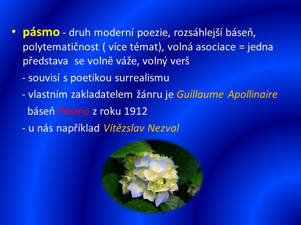 pásmo - druh moderní poezie, rozsáhlejší báseň, polytematičnost ( více témat), volná asociace = jedna představa se volně váže, volný verš - souvisí s poetikou surrealismu - vlastním zakladatelem žánru je Guillaume Apollinaire báseň Pásmo z roku 1912 - u nás například Vítězslav Nezval