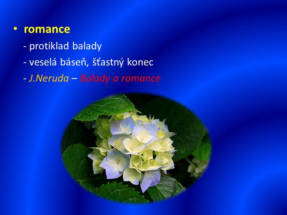 romance - protiklad balady - veselá báseň, šťastný konec - J.Neruda – Balady a romance