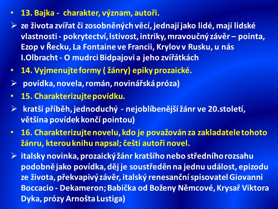 13. Bajka - charakter, význam, autoři.  ze života zvířat či zosobněných věcí, jednají jako lidé, mají lidské vlastnosti - pokrytectví, lstivost, intr