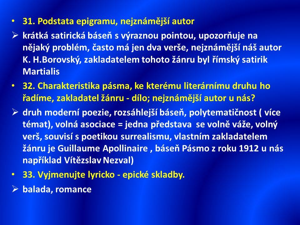 31. Podstata epigramu, nejznámější autor  krátká satirická báseň s výraznou pointou, upozorňuje na nějaký problém, často má jen dva verše, nejznámějš