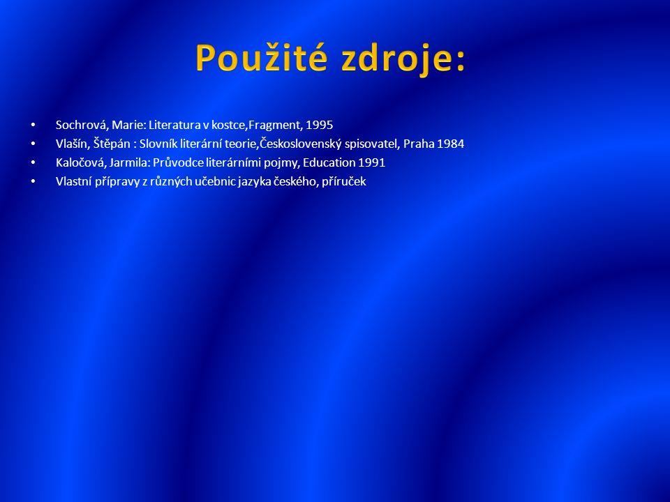 Sochrová, Marie: Literatura v kostce,Fragment, 1995 Vlašín, Štěpán : Slovník literární teorie,Československý spisovatel, Praha 1984 Kaločová, Jarmila: