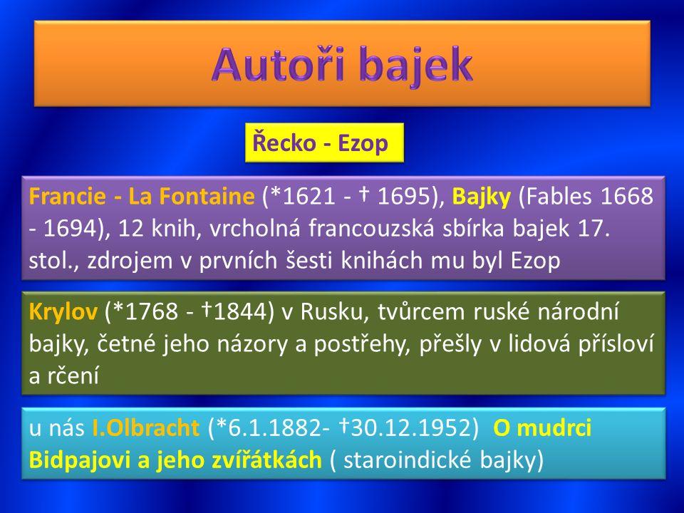 Řecko - Ezop Francie - La Fontaine (*1621 - † 1695), Bajky (Fables 1668 - 1694), 12 knih, vrcholná francouzská sbírka bajek 17. stol., zdrojem v první
