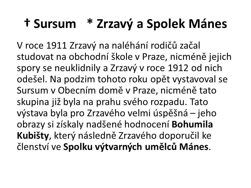 † Sursum * Zrzavý a Spolek Mánes V roce 1911 Zrzavý na naléhání rodičů začal studovat na obchodní škole v Praze, nicméně jejich spory se neuklidnily a