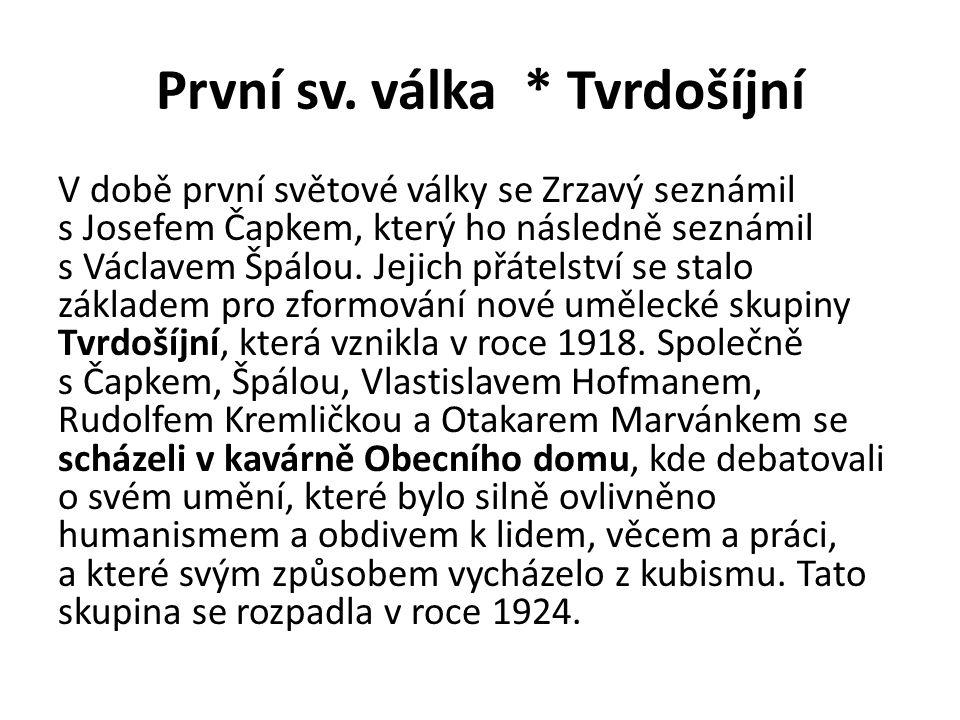 První sv. válka * Tvrdošíjní V době první světové války se Zrzavý seznámil s Josefem Čapkem, který ho následně seznámil s Václavem Špálou. Jejich přát