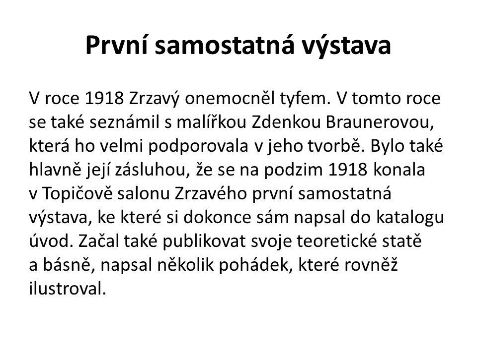 První samostatná výstava V roce 1918 Zrzavý onemocněl tyfem. V tomto roce se také seznámil s malířkou Zdenkou Braunerovou, která ho velmi podporovala