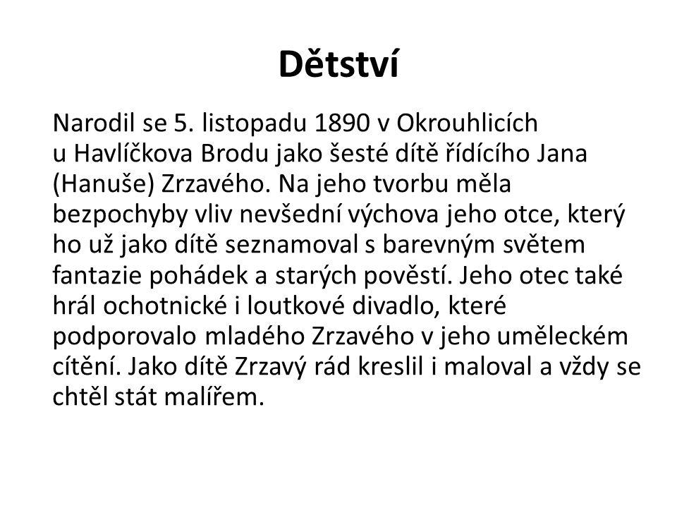 Dětství Narodil se 5. listopadu 1890 v Okrouhlicích u Havlíčkova Brodu jako šesté dítě řídícího Jana (Hanuše) Zrzavého. Na jeho tvorbu měla bezpochyby