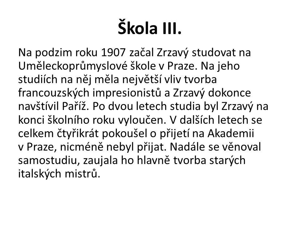 Škola III. Na podzim roku 1907 začal Zrzavý studovat na Uměleckoprůmyslové škole v Praze. Na jeho studiích na něj měla největší vliv tvorba francouzsk