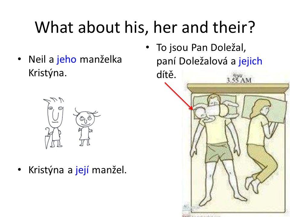 What about his, her and their? Neil a jeho manželka Kristýna. Kristýna a její manžel. To jsou Pan Doležal, paní Doležalová a jejich dítě.