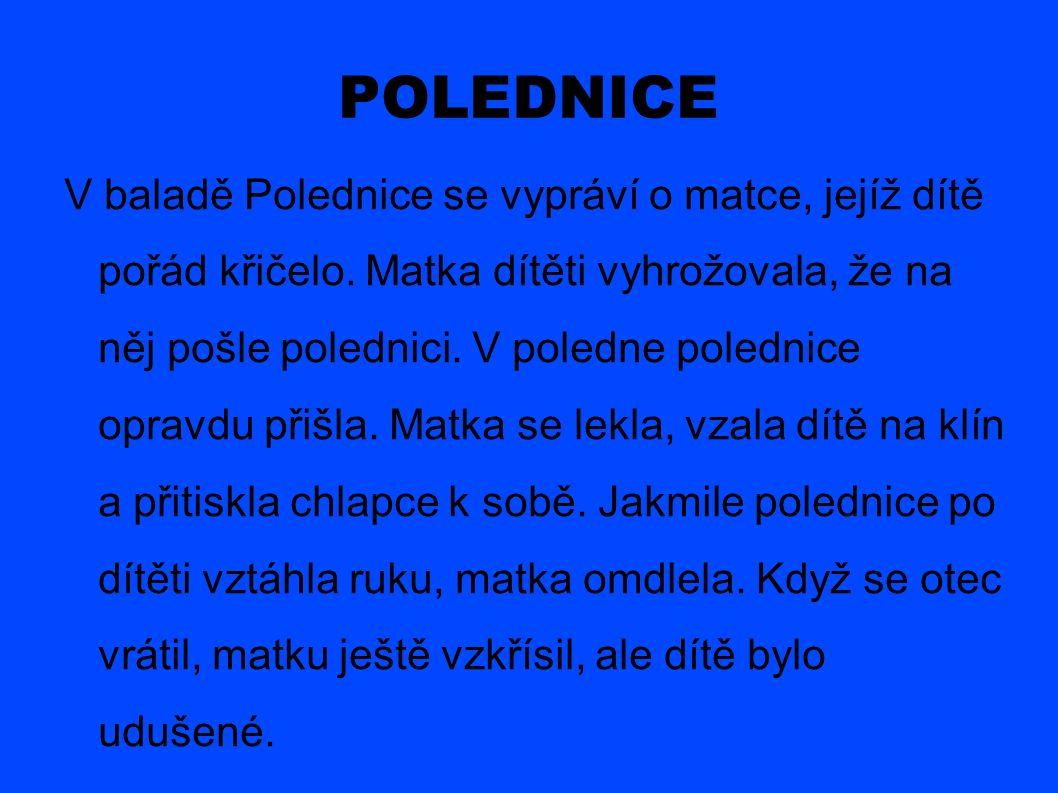 POLEDNICE V baladě Polednice se vypráví o matce, jejíž dítě pořád křičelo.