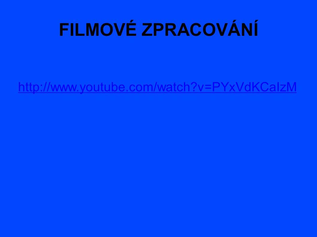 FILMOVÉ ZPRACOVÁNÍ http://www.youtube.com/watch?v=PYxVdKCaIzM
