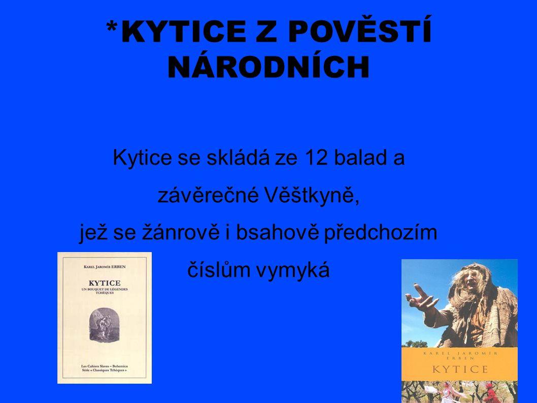 *KYTICE Z POVĚSTÍ NÁRODNÍCH Kytice se skládá ze 12 balad a závěrečné Věštkyně, jež se žánrově i bsahově předchozím číslům vymyká