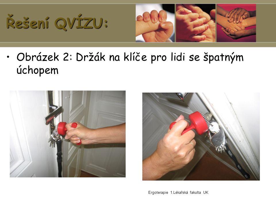 Ergoterapie 1.Lékařská fakulta UK Řešení QVÍZU: Obrázek 2: Držák na klíče pro lidi se špatným úchopem