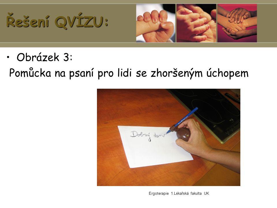 Ergoterapie 1.Lékařská fakulta UK Řešení QVÍZU: Obrázek 3: Pomůcka na psaní pro lidi se zhoršeným úchopem