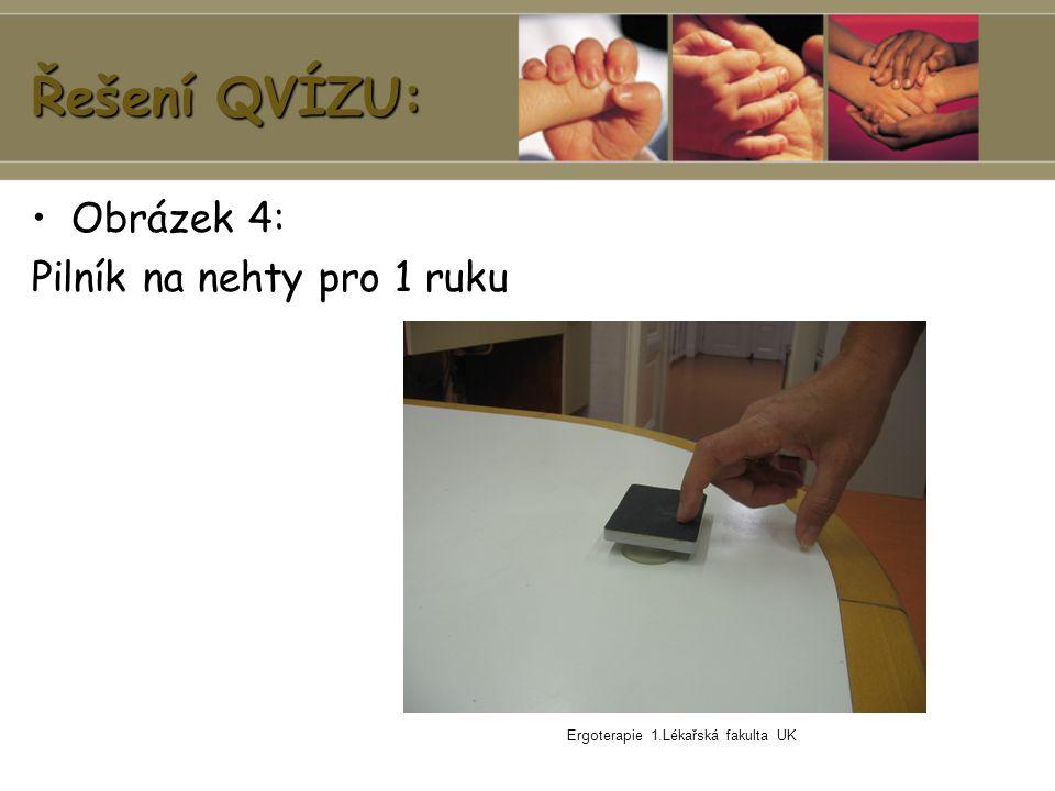 Ergoterapie 1.Lékařská fakulta UK Řešení QVÍZU: Obrázek 4: Pilník na nehty pro 1 ruku