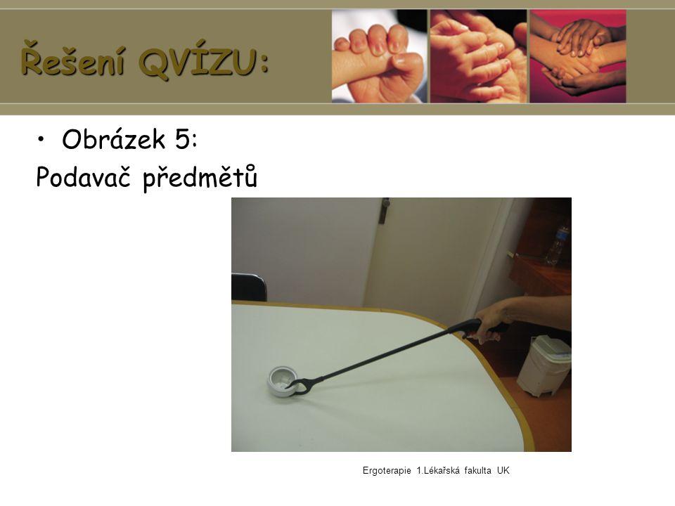 Ergoterapie 1.Lékařská fakulta UK Řešení QVÍZU: Obrázek 5: Podavač předmětů