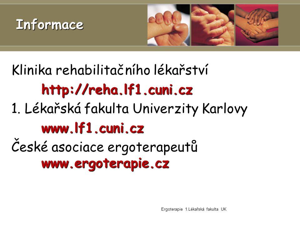 Ergoterapie 1.Lékařská fakulta UK Informace Klinika rehabilitačního lékařstvíhttp://reha.lf1.cuni.cz 1.
