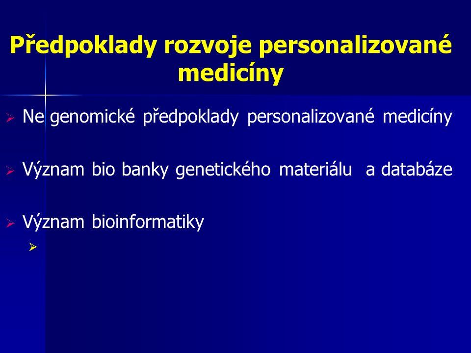 Předpoklady rozvoje personalizované medicíny  Ne genomické předpoklady personalizované medicíny  Význam bio banky genetického materiálu a databáze  Význam bioinformatiky 