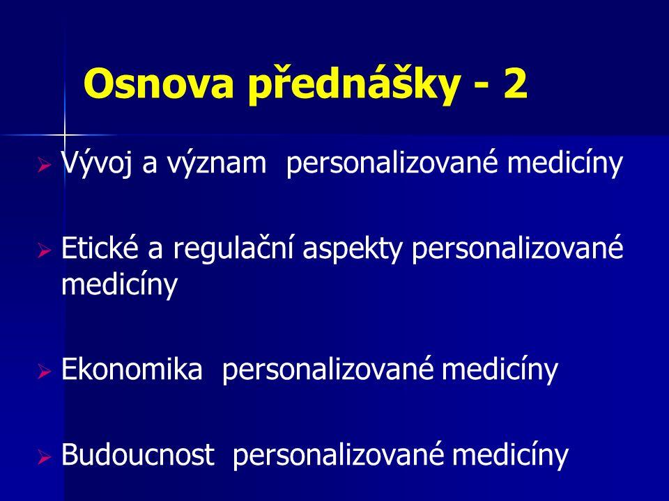 Osnova přednášky - 2  Vývoj a význam personalizované medicíny  Etické a regulační aspekty personalizované medicíny  Ekonomika personalizované medicíny  Budoucnost personalizované medicíny