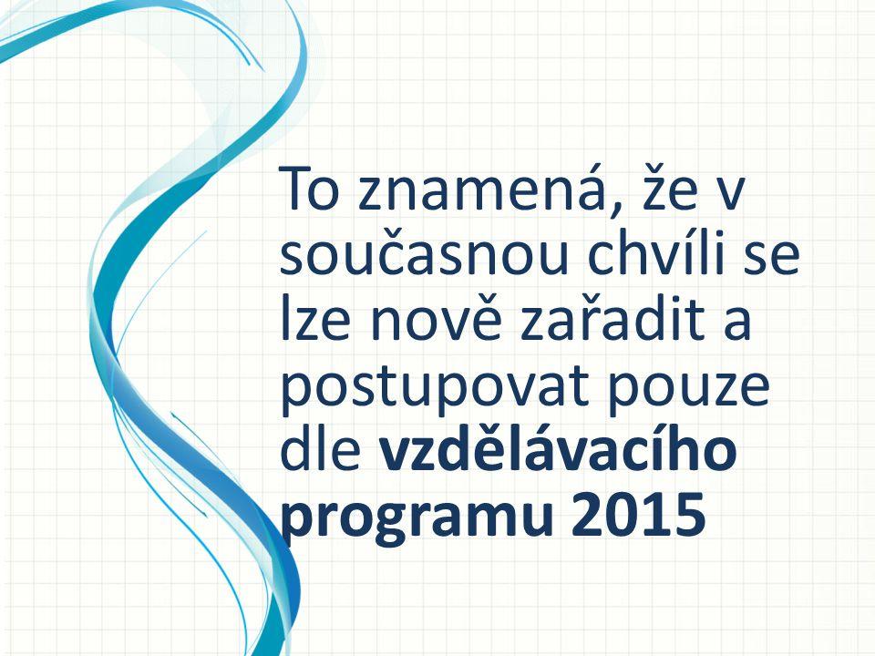 To znamená, že v současnou chvíli se lze nově zařadit a postupovat pouze dle vzdělávacího programu 2015