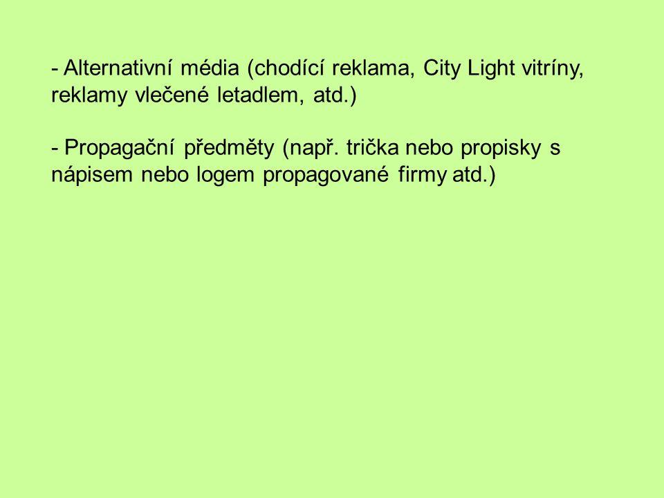 - Alternativní média (chodící reklama, City Light vitríny, reklamy vlečené letadlem, atd.) - Propagační předměty (např.