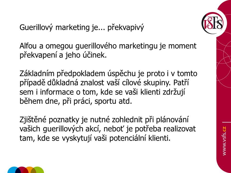 Guerillový marketing je...
