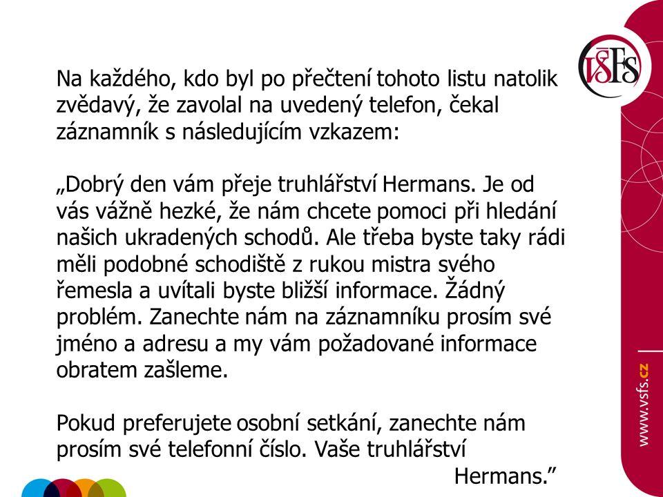 """Na každého, kdo byl po přečtení tohoto listu natolik zvědavý, že zavolal na uvedený telefon, čekal záznamník s následujícím vzkazem: """"Dobrý den vám přeje truhlářství Hermans."""