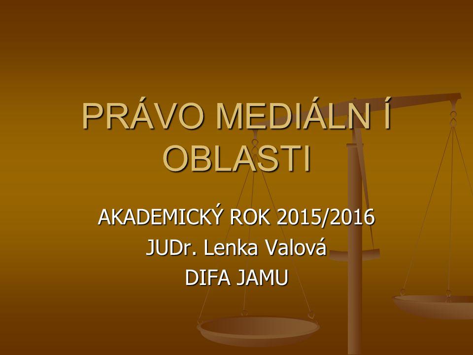 PRÁVO MEDIÁLN Í OBLASTI AKADEMICKÝ ROK 2015/2016 JUDr. Lenka Valová DIFA JAMU