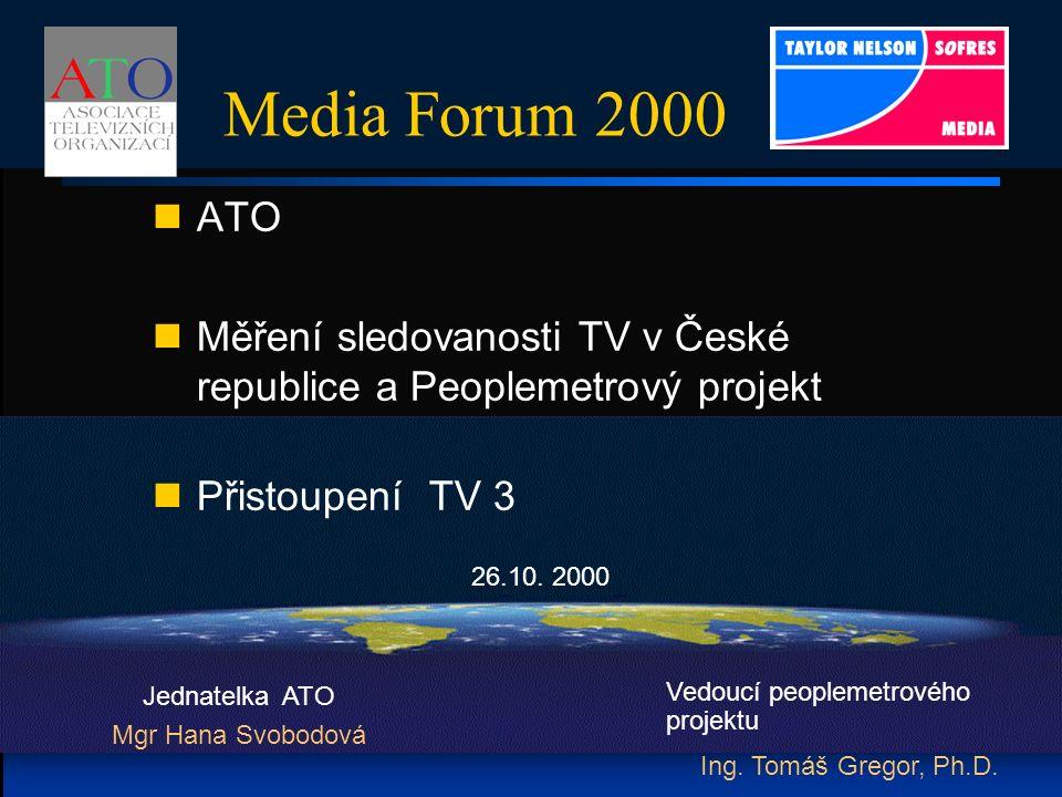 Media Forum 2000 ATO Měření sledovanosti TV v České republice a Peoplemetrový projekt Přistoupení TV 3 Jednatelka ATO Mgr Hana Svobodová Vedoucí peoplemetrového projektu Ing.