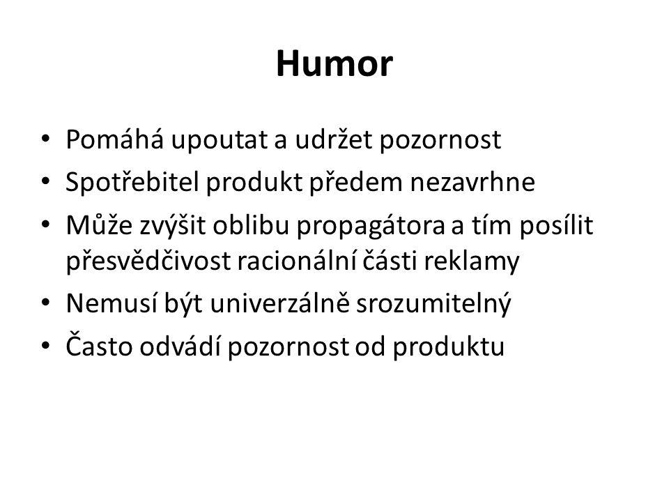 Humor Pomáhá upoutat a udržet pozornost Spotřebitel produkt předem nezavrhne Může zvýšit oblibu propagátora a tím posílit přesvědčivost racionální části reklamy Nemusí být univerzálně srozumitelný Často odvádí pozornost od produktu