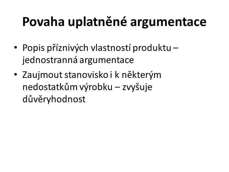 Povaha uplatněné argumentace Popis příznivých vlastností produktu – jednostranná argumentace Zaujmout stanovisko i k některým nedostatkům výrobku – zvyšuje důvěryhodnost